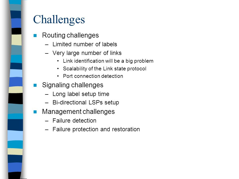 Challenges Routing challenges –Limited number of labels –Very large number of links Link identification will be a big problem Scalability of the Link