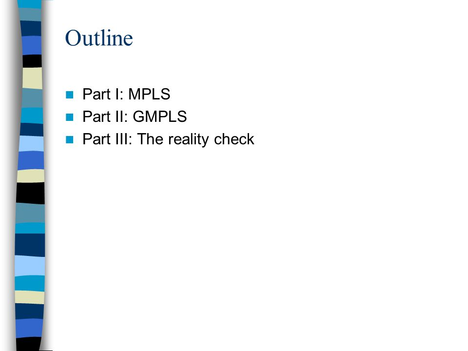Outline Part I: MPLS Part II: GMPLS Part III: The reality check
