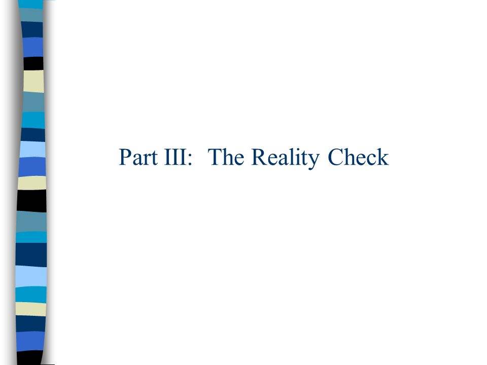 Part III: The Reality Check