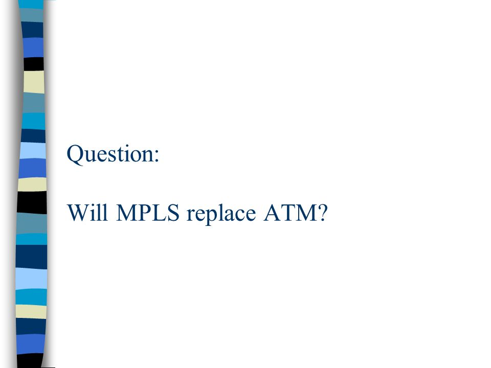 Question: Will MPLS replace ATM?
