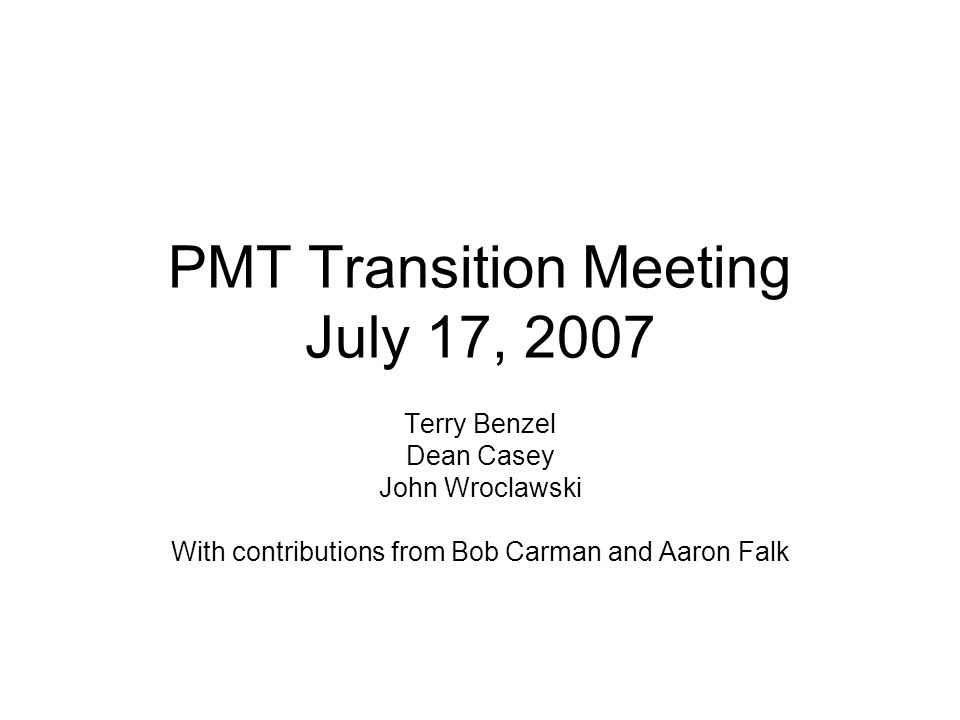 PMT Transition Meeting July 17, 2007 Terry Benzel Dean Casey John Wroclawski With contributions from Bob Carman and Aaron Falk
