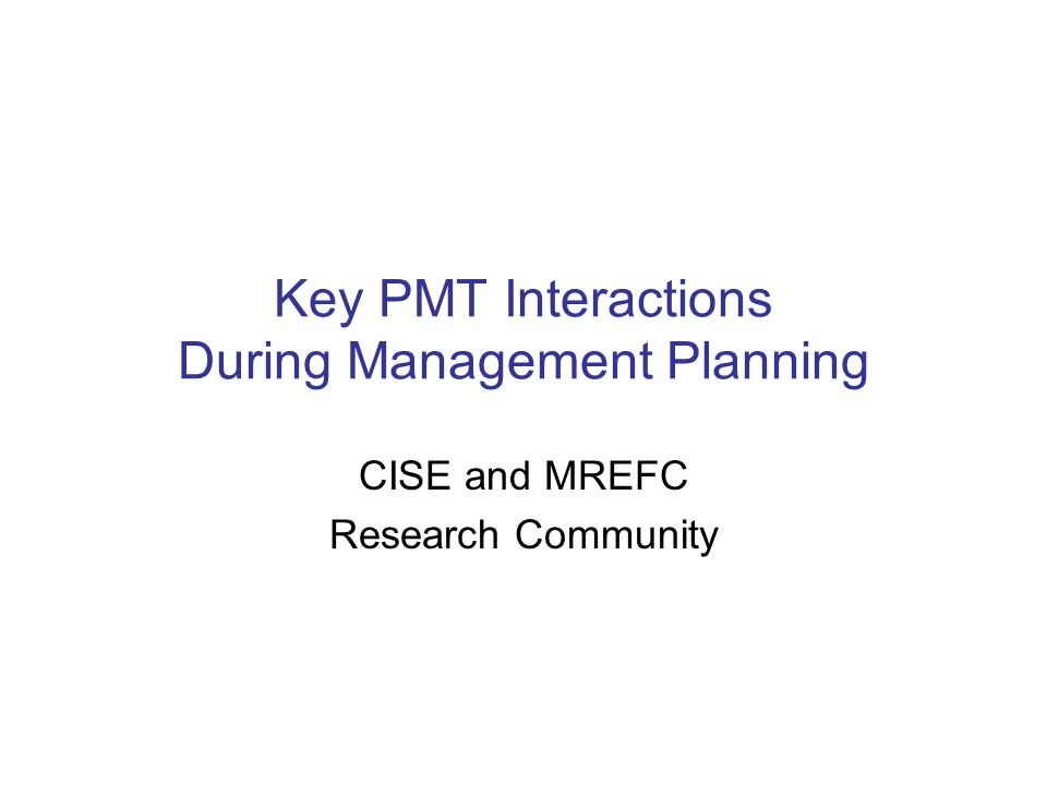 Key PMT Interactions During Management Planning CISE and MREFC Research Community