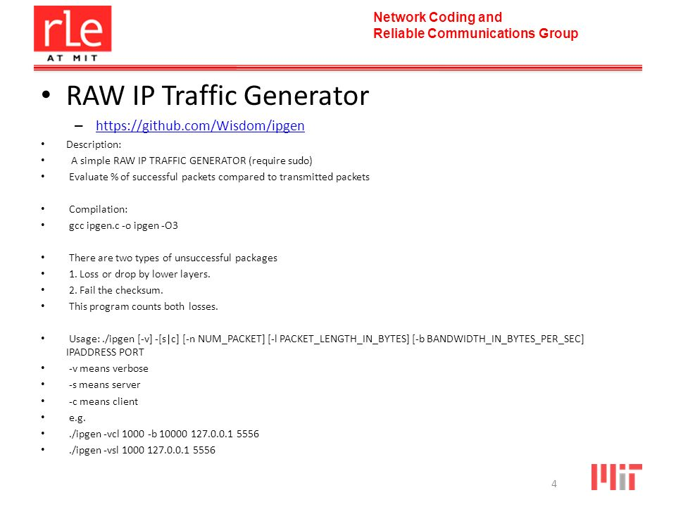 Network Coding and Reliable Communications Group RAW IP Traffic Generator – https://github.com/Wisdom/ipgen https://github.com/Wisdom/ipgen Descriptio