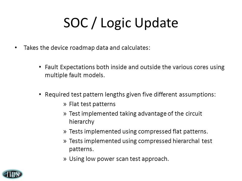SOC / Logic Update Takes the device roadmap data and calculates: Fault Expectations both inside and outside the various cores using multiple fault models.