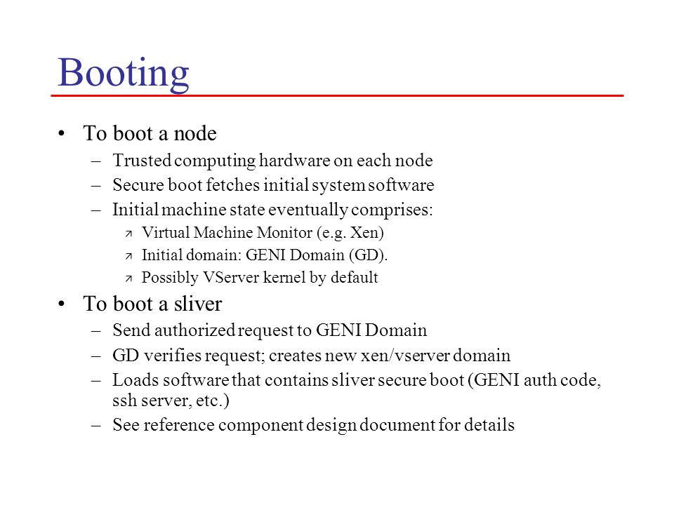 Booting To boot a node –Trusted computing hardware on each node –Secure boot fetches initial system software –Initial machine state eventually compris