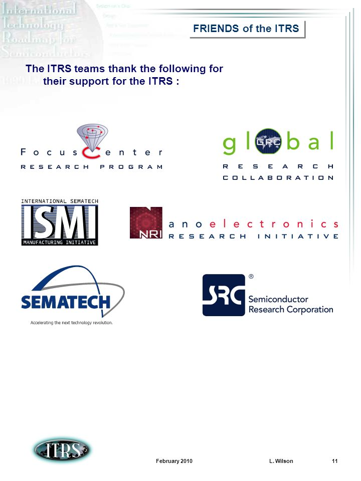 February 2010 L. Wilson 11 The ITRS teams thank the following for their support for the ITRS : FRIENDS of the ITRS