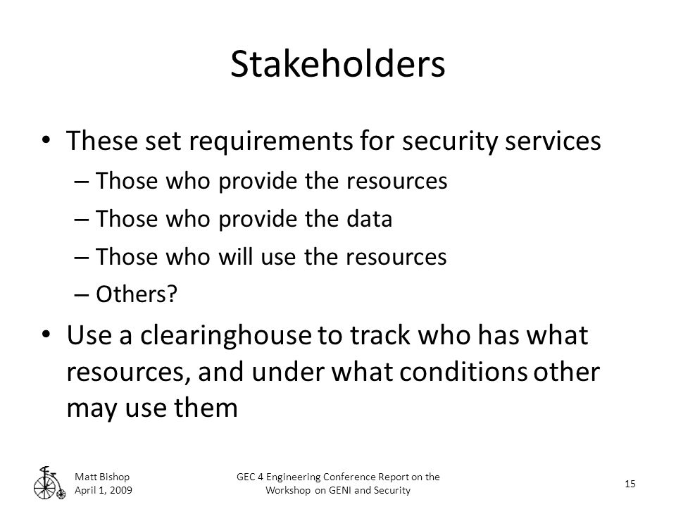Stakeholders These set requirements for security services – Those who provide the resources – Those who provide the data – Those who will use the resources – Others.