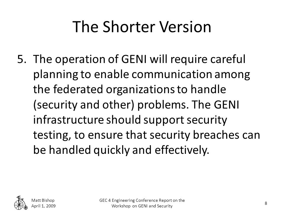 The Shorter Version 5.The operation of GENI will require careful planning to enable communication among the federated organizations to handle (security and other) problems.