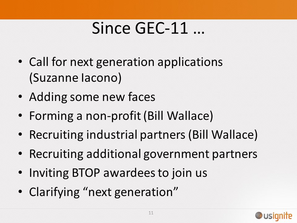 Since GEC-11 … Call for next generation applications (Suzanne Iacono) Adding some new faces Forming a non-profit (Bill Wallace) Recruiting industrial