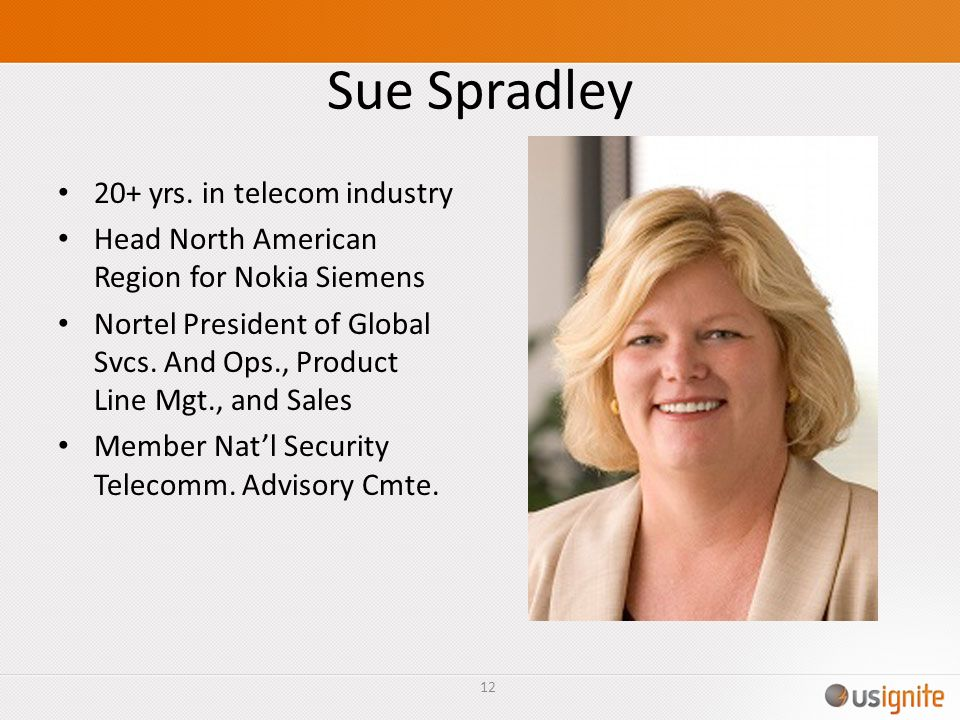 Sue Spradley 20+ yrs. in telecom industry Head North American Region for Nokia Siemens Nortel President of Global Svcs. And Ops., Product Line Mgt., a