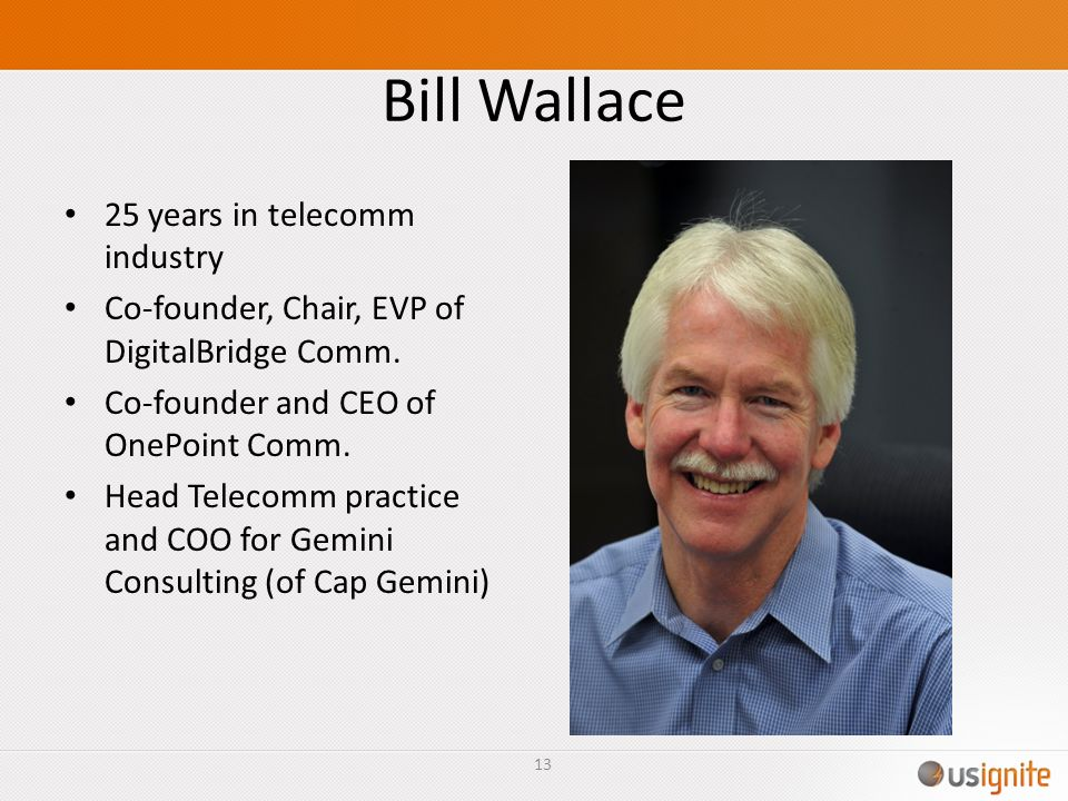 Bill Wallace 25 years in telecomm industry Co-founder, Chair, EVP of DigitalBridge Comm.