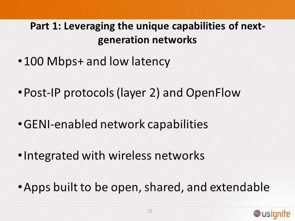 Part 1: Leveraging the unique capabilities of next- generation networks 100 Mbps+ and low latency Post-IP protocols (layer 2) and OpenFlow GENI-enable