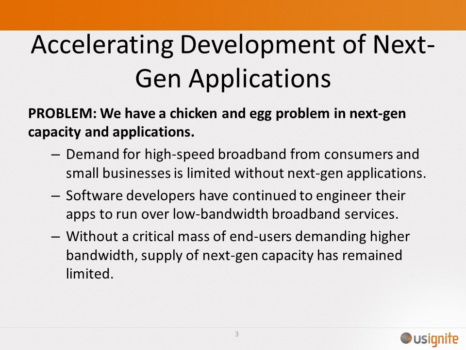 Accelerating Development of Next- Gen Applications PROBLEM: We have a chicken and egg problem in next-gen capacity and applications. – Demand for high