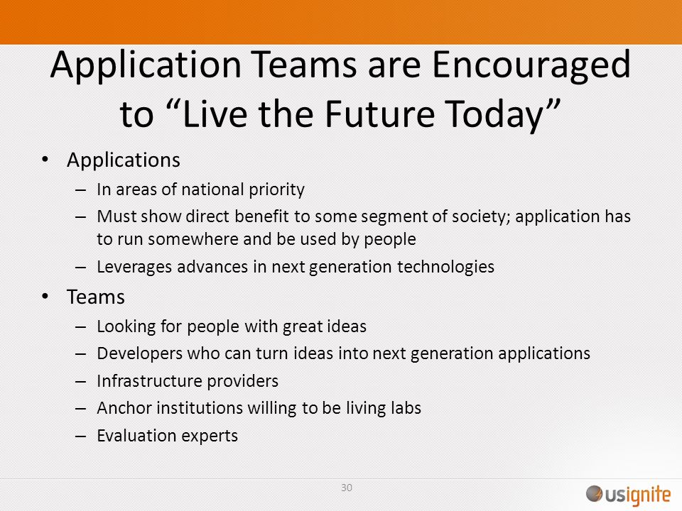 Application Teams are Encouraged to Live the Future Today Applications – In areas of national priority – Must show direct benefit to some segment of s