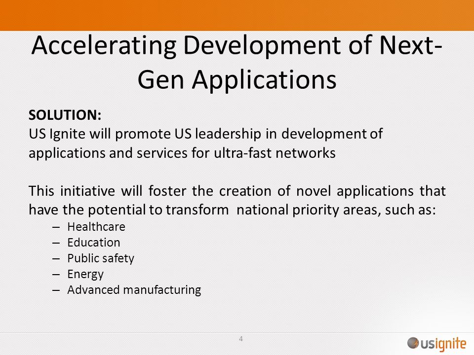 Accelerating Development of Next- Gen Applications SOLUTION: US Ignite will promote US leadership in development of applications and services for ultr