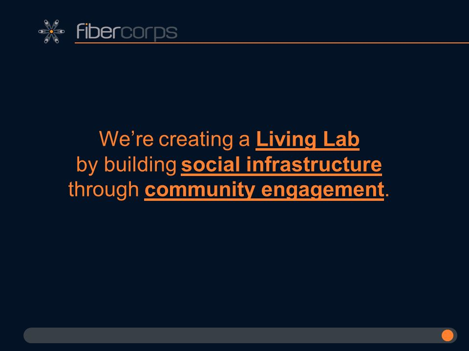 Were creating a Living Lab by building social infrastructure through community engagement.