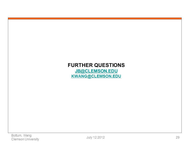 FURTHER QUESTIONS JB@CLEMSON.EDU KWANG@CLEMSON.EDU JB@CLEMSON.EDU KWANG@CLEMSON.EDU Bottum, Wang Clemson University 29July 12 2012