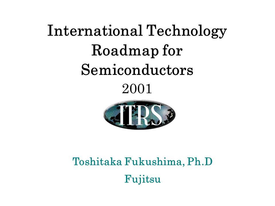 Toshitaka Fukushima, Ph.D Fujitsu International Technology Roadmap for Semiconductors 2001