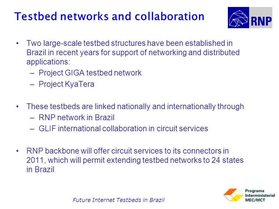 Testbed networks and collaboration Two large-scale testbed structures have been established in Brazil in recent years for support of networking and di