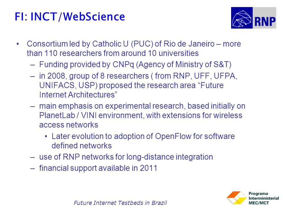 FI: INCT/WebScience Consortium led by Catholic U (PUC) of Rio de Janeiro – more than 110 researchers from around 10 universities –Funding provided by