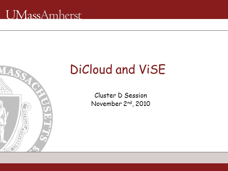 DiCloud and ViSE Cluster D Session November 2 nd, 2010