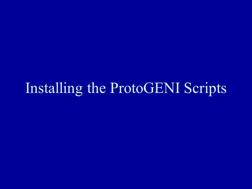 Installing the ProtoGENI Scripts