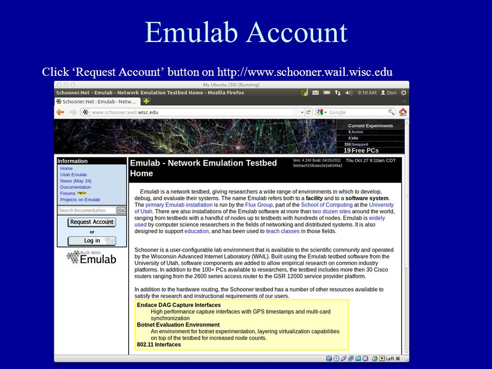 Emulab Account Click Request Account button on http://www.schooner.wail.wisc.edu