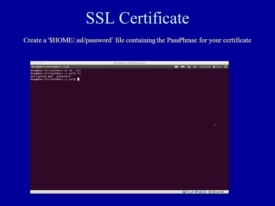 SSL Certificate Create a $HOME/.ssl/password file containing the PassPhrase for your certificate
