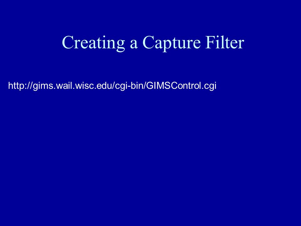 Creating a Capture Filter http://gims.wail.wisc.edu/cgi-bin/GIMSControl.cgi
