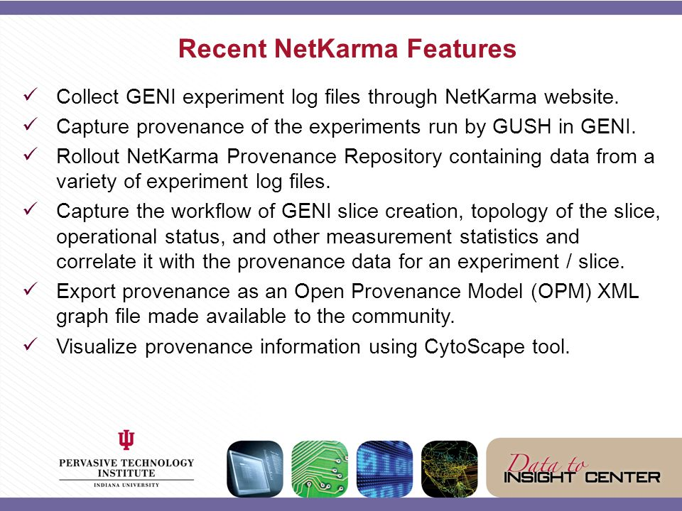 Recent NetKarma Features Collect GENI experiment log files through NetKarma website.