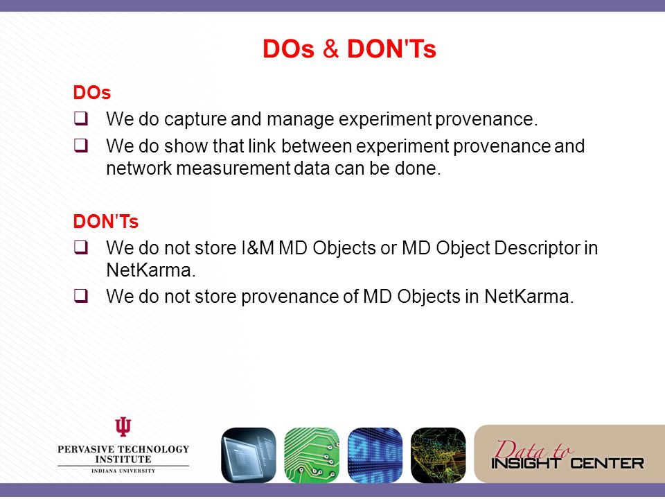 DOs & DON Ts DOs We do capture and manage experiment provenance.