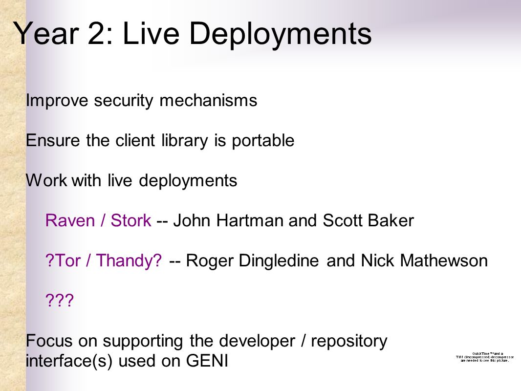 Year 2: Live Deployments Improve security mechanisms Ensure the client library is portable Work with live deployments Raven / Stork -- John Hartman an