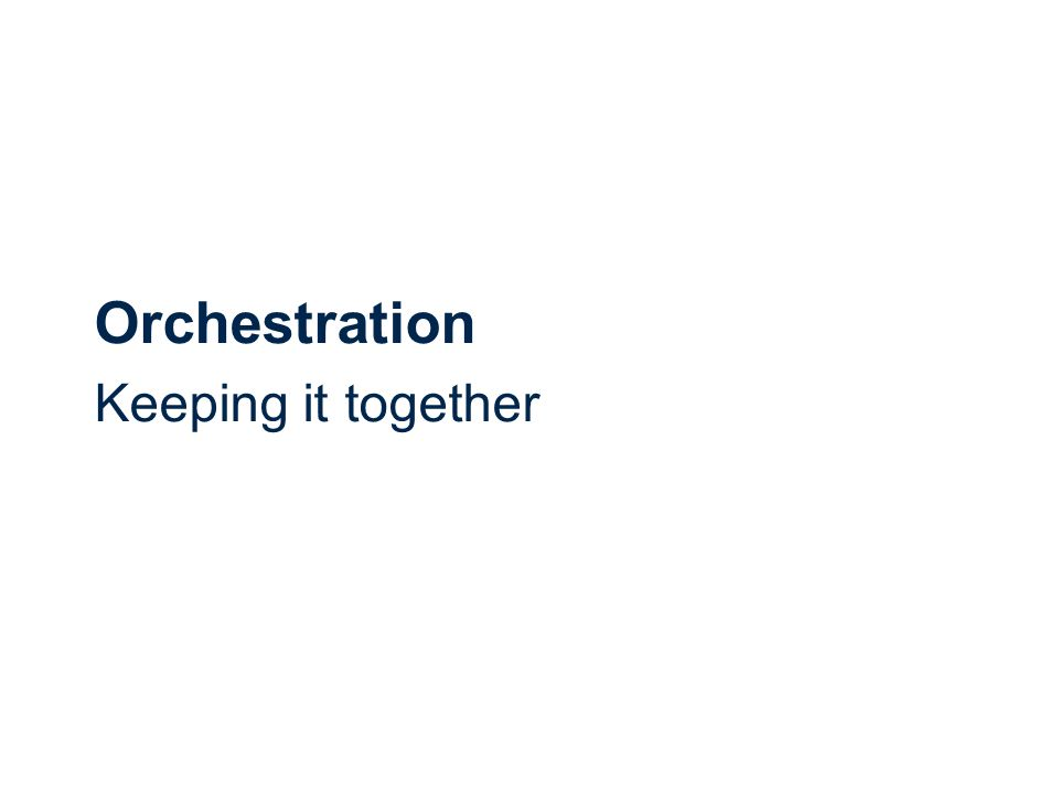 Orchestration Keeping it together