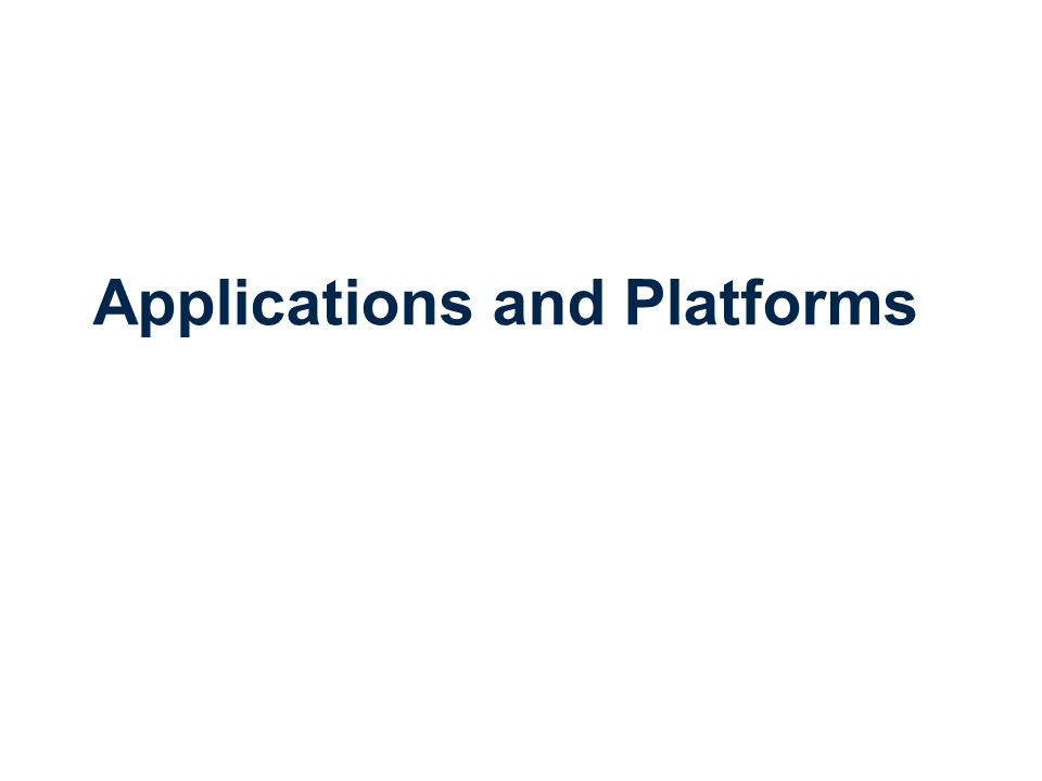 Applications and Platforms