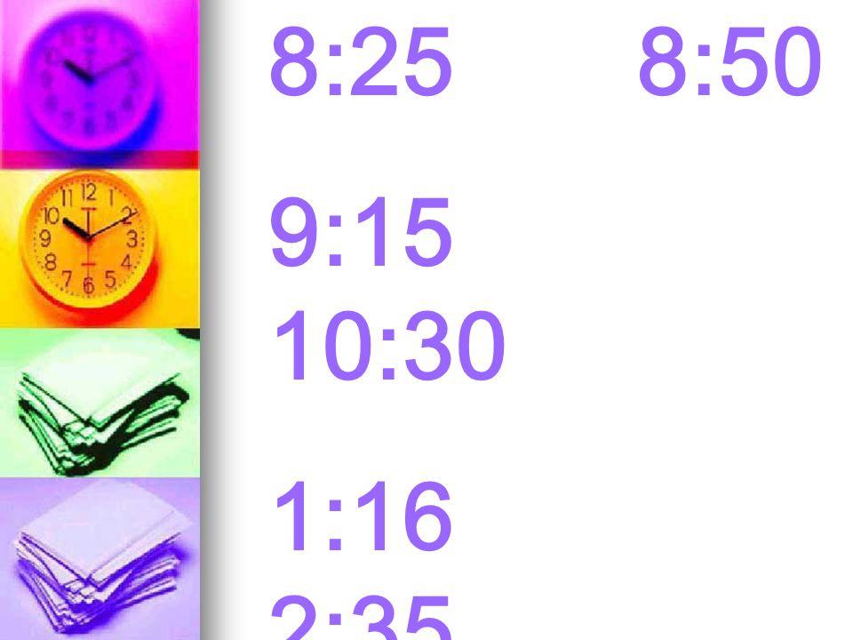 8:25 8:50 9:15 10:30 1:16 2:35 4:45 6:27