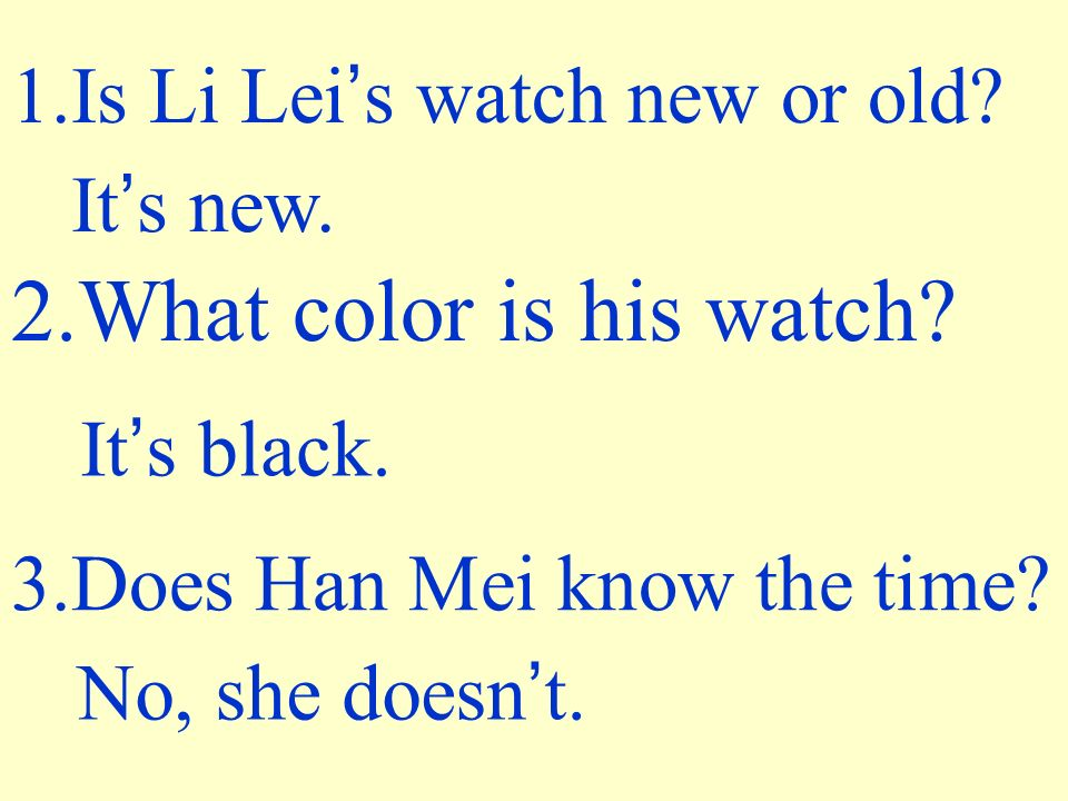 1.Is Li Lei s watch new or old. It s new. 2.What color is his watch.
