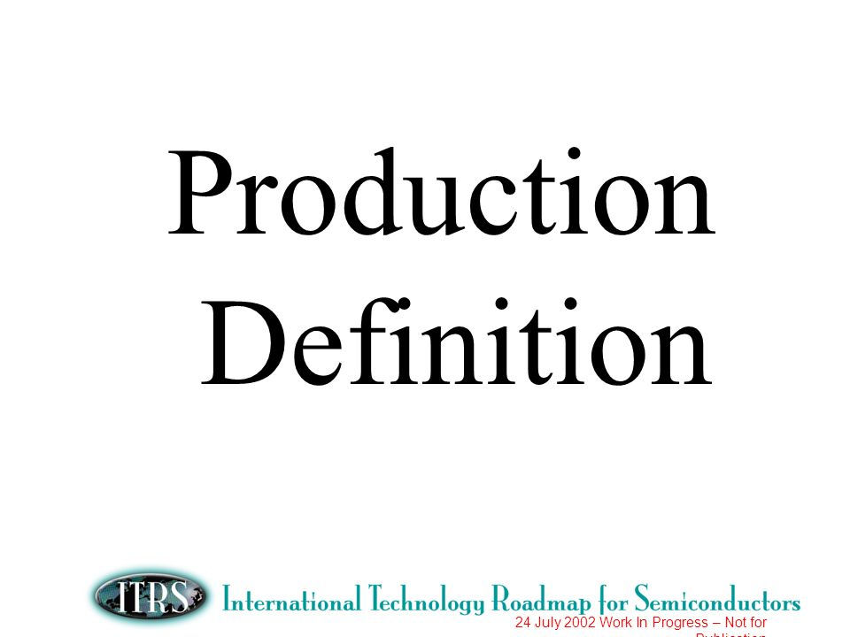 24 July 2002 Work In Progress – Not for Publication Production Definition