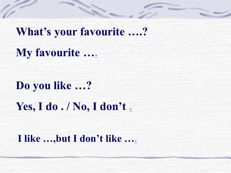Whats your favourite ….. My favourite ….. Do you like ….