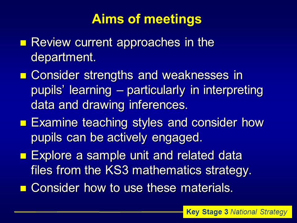 Key Stage 3 National Strategy Aims of meetings Review current approaches in the department.