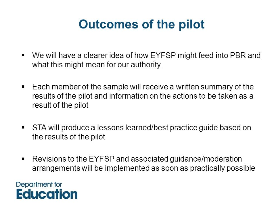 Outcomes of the pilot We will have a clearer idea of how EYFSP might feed into PBR and what this might mean for our authority. Each member of the samp