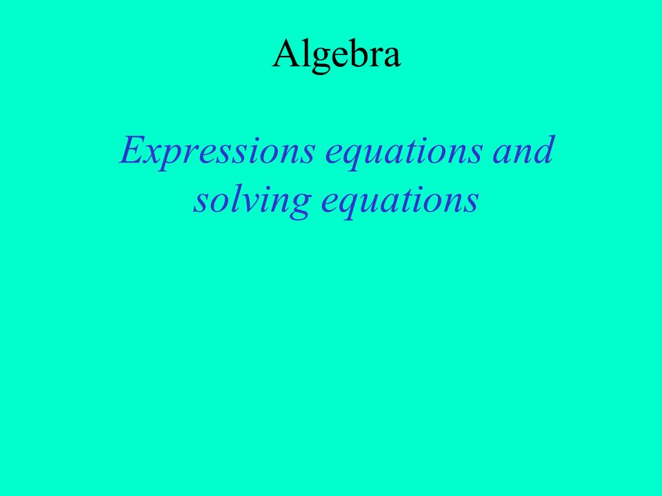 Algebra Expressions equations and solving equations