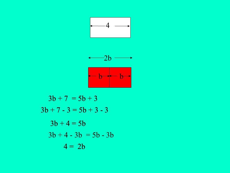 bb 4 = 2b 4 2b 3b + 4 - 3b = 5b - 3b 3b + 4 = 5b 3b + 7 - 3 = 5b + 3 - 3 3b + 7 = 5b + 3 4 = 2b 3b + 4 = 5b 3b + 7 - 3 = 5b + 3 - 3 3b + 7 = 5b + 3