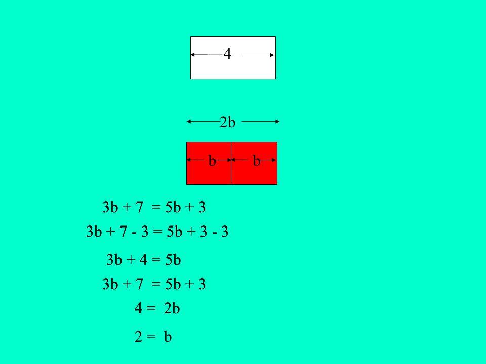 bb 4 = 2b 4 2b 3b + 7 = 5b + 3 3b + 4 = 5b 3b + 7 - 3 = 5b + 3 - 3 3b + 7 = 5b + 3 4 = 2b 3b + 7 = 5b + 3 3b + 4 = 5b 3b + 7 - 3 = 5b + 3 - 3 3b + 7 = 5b + 3 2 = b