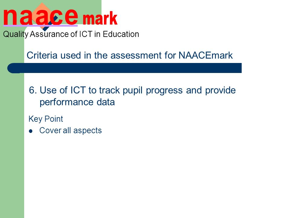 Quality Assurance of ICT in Education Criteria used in the assessment for NAACEmark 6.