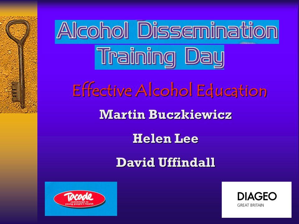 Martin Buczkiewicz Helen Lee David Uffindall Effective Alcohol Education