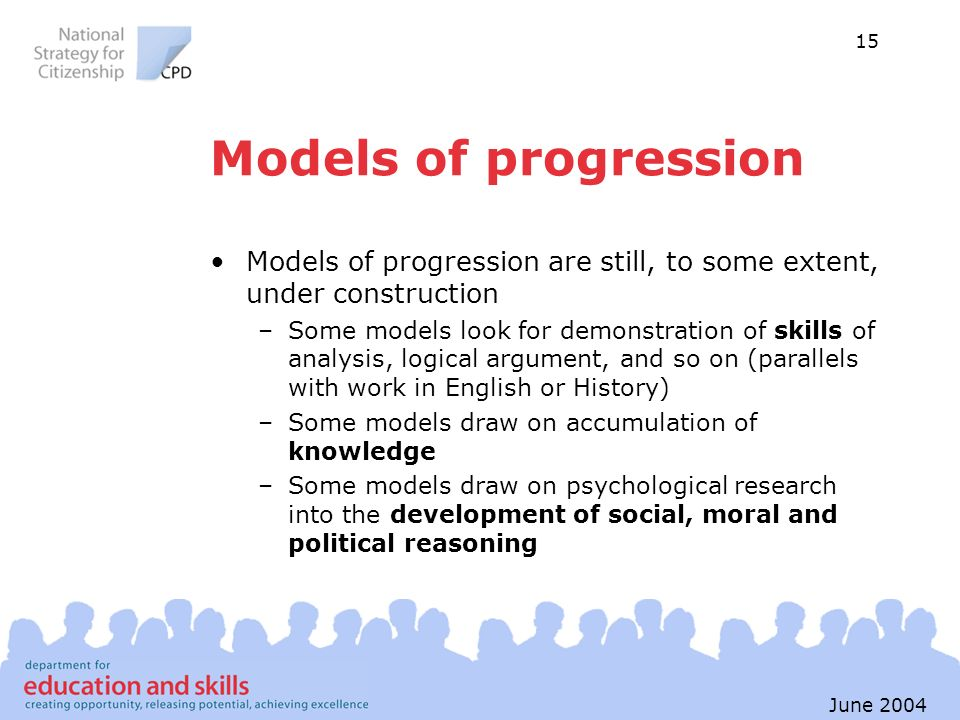 15 June 2004 Models of progression Models of progression are still, to some extent, under construction –Some models look for demonstration of skills o