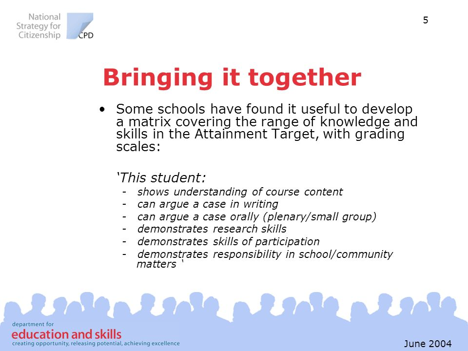 5 June 2004 Bringing it together Some schools have found it useful to develop a matrix covering the range of knowledge and skills in the Attainment Ta