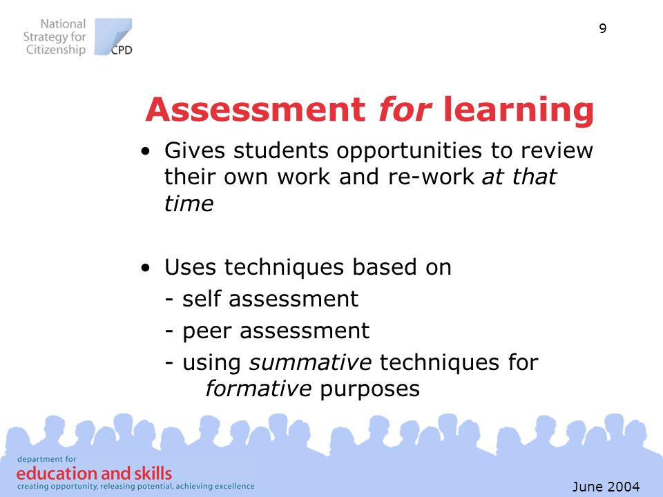 9 June 2004 Assessment for learning Gives students opportunities to review their own work and re-work at that time Uses techniques based on - self ass