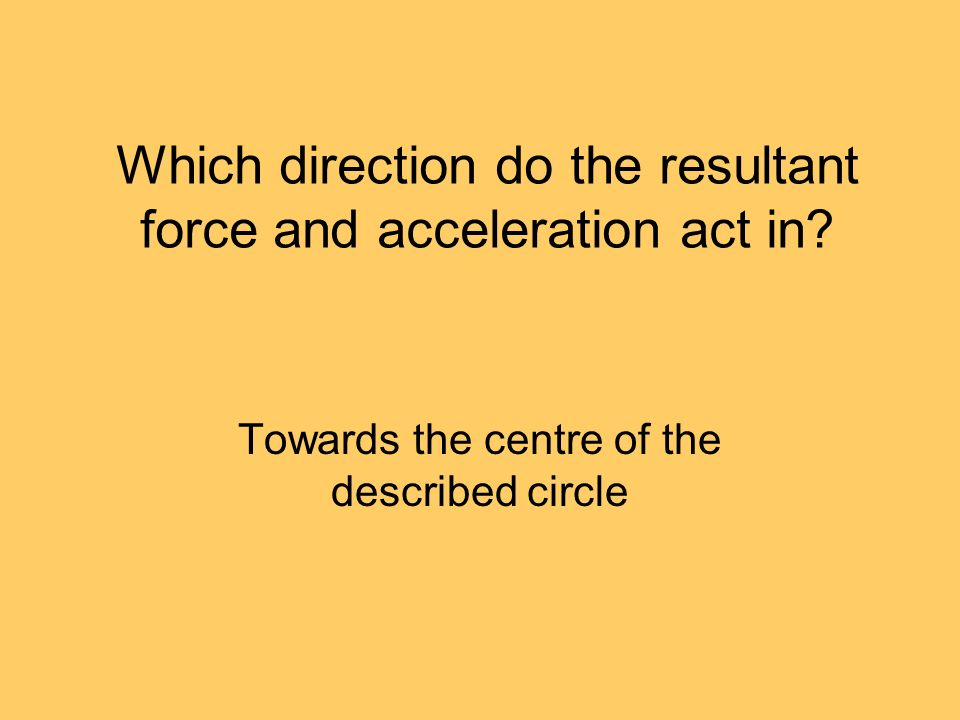 Which direction do the resultant force and acceleration act in.