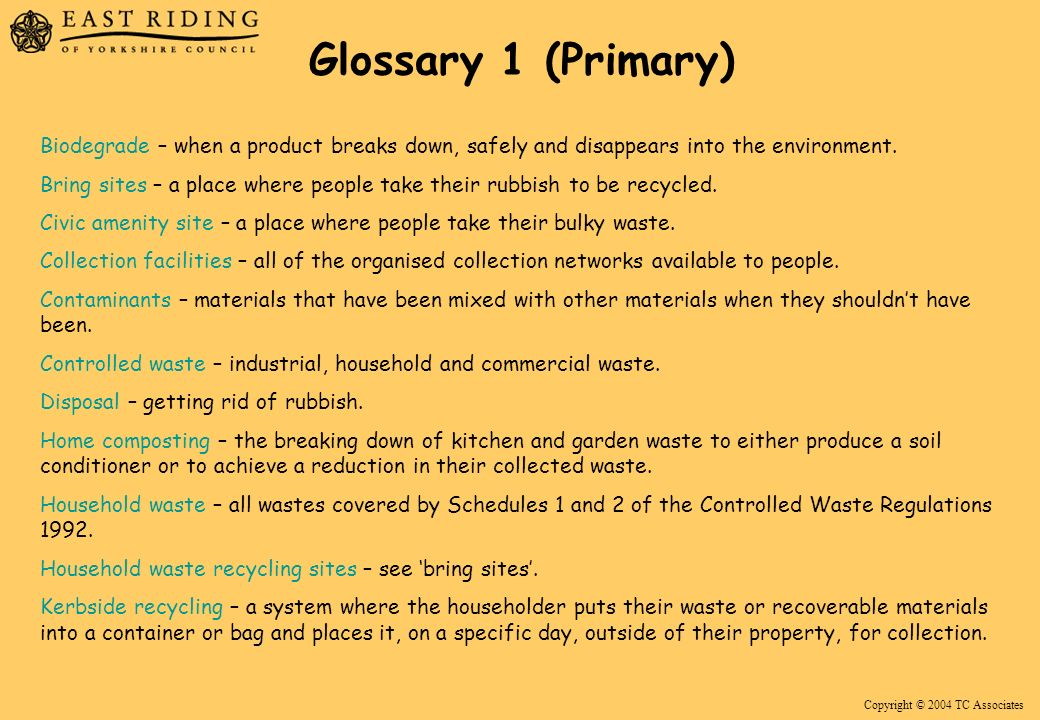Copyright © 2004 TC Associates Glossary 1 (Primary) Biodegrade – when a product breaks down, safely and disappears into the environment.